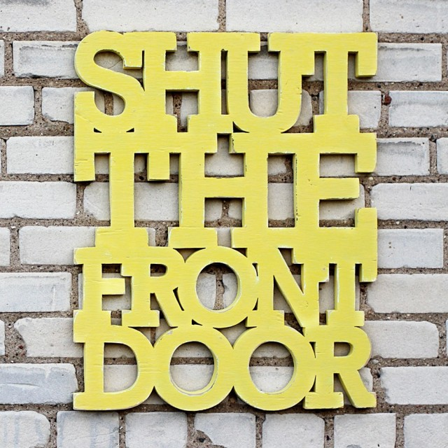 Shut the Front Door handmade sign